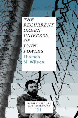 The Recurrent Green Universe of John Fowles - Nature, Culture and Literature 1 (Paperback)