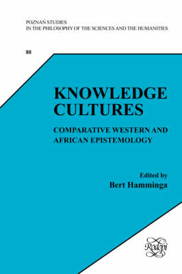 Knowledge Cultures: Comparative Western and African Epistemology - Poznan Studies in the Philosophy of the Sciences and the Humanities 88 (Paperback)