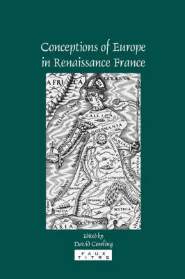 Conceptions of Europe in Renaissance France: Essays in Honour of Keith Cameron - Faux Titre 281 (Paperback)