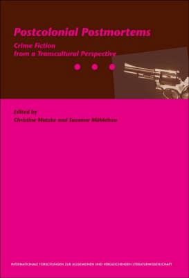 Postcolonial Postmortems: Crime Fiction from a Transcultural Perspective - Internationale Forschungen zur Allgemeinen und Vergleichenden Literaturwissenschaft 102 (Paperback)