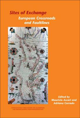 Sites of Exchange: European Crossroads and Faultlines - Internationale Forschungen zur Allgemeinen und Vergleichenden Literaturwissenschaft 103 (Paperback)