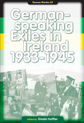 German-speaking Exiles in Ireland 1933-1945 - German Monitor 63 (Hardback)