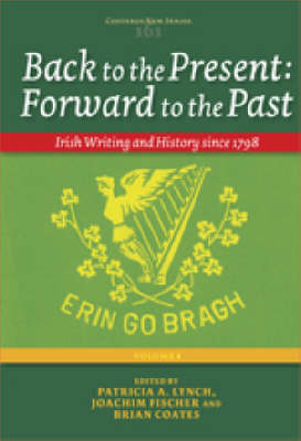 Back to the Present: Forward to the Past, Volume I: Irish Writing and History since 1798 - Costerus New Series 161 (Hardback)