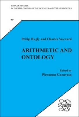 Arithmetic and Ontology: A Non-Realist Philosophy of Arithmetic. Edited by Pieranna Garavaso - Poznan Studies in the Philosophy of the Sciences and the Humanities 90 (Hardback)