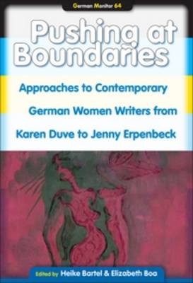 Pushing at Boundaries: Approaches to Contemporary German Women Writers from Karen Duve to Jenny Erpenbeck - German Monitor 64 (Paperback)