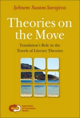 Theories on the Move: Translation's Role in the Travels of Literary Theories - Approaches to Translation Studies 27 (Paperback)