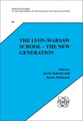 The Lvov-Warsaw School: The New Generation - Poznan Studies in the Philosophy of the Sciences and the Humanities / Polish Analytical Philosophy 89 (Hardback)