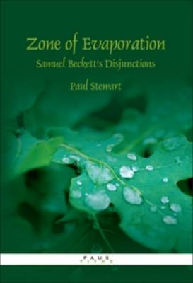 Zone of Evaporation: Samuel Beckett's Disjunctions - Faux Titre 287 (Paperback)