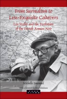 From Surrealism to Less-Exquisite Cadavers: Leo Malet and the Evolution of the French Roman Noir - Faux Titre 288 (Paperback)