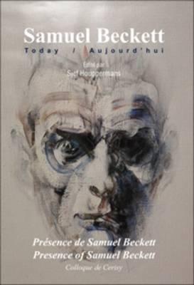 Presence de Samuel Beckett / Presence of Samuel Beckett: Colloque de Cerisy - Samuel Beckett Today / Aujourd'hui 17 (Hardback)