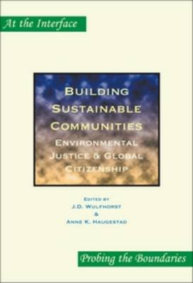 Building Sustainable Communities: Environmental Justice & Global Citizenship - At the Interface / Probing the Boundaries 30 (Paperback)