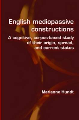 English mediopassive constructions: A cognitive, corpus-based study of their origin, spread, and current status - Language and Computers 58 (Hardback)