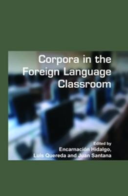 Corpora in the Foreign Language Classroom: Selected papers from the Sixth International Conference on Teaching and Language Corpora (TaLC 6). University of Granada, Spain, 4-7 July, 2004 - Language and Computers 61 (Hardback)