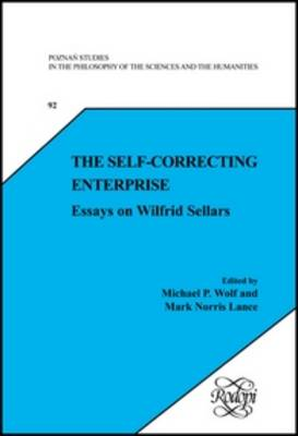The Self-Correcting Enterprise: Essays on Wilfrid Sellars - Poznan Studies in the Philosophy of the Sciences and the Humanities / New Trends in Philosophy 92 (Hardback)
