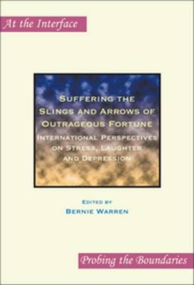 Suffering the Slings and Arrows of Outrageous Fortune: International Perspectives on Stress, Laughter and Depression - At the Interface / Probing the Boundaries 31 (Paperback)