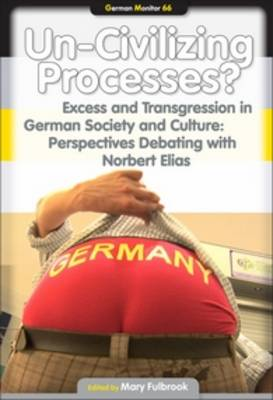 Un-Civilizing Processes?: Excess and Transgression in German Society and Culture: Perspectives Debating with Norbert Elias - German Monitor 66 (Hardback)