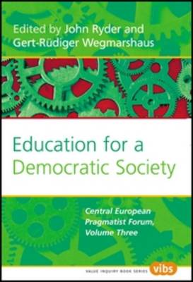 Education for a Democratic Society: The Central European Pragmatist Forum, Volume Three - Value Inquiry Book Series / Studies in Pragmatism and Values 179 (Paperback)