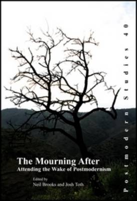 The Mourning After: Attending the Wake of Postmodernism - Postmodern Studies 40 (Paperback)