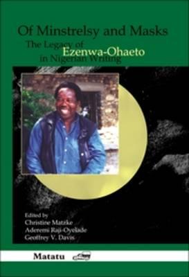 Of Minstrelsy and Masks: The Legacy of Ezenwa-Ohaeto in Nigerian Writing - Matatu 33 (Hardback)