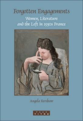 Forgotten Engagements: Women, Literature and the Left in 1930s France - Faux Titre 291 (Paperback)