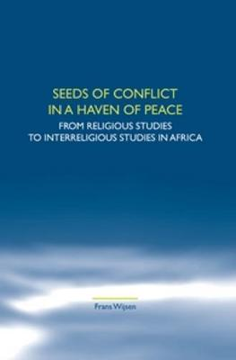 Seeds of Conflict in a Haven of Peace: From Religious Studies to Interreligious Studies in Africa - Studies in World Christianity and Interreligious Relations 44 (Paperback)