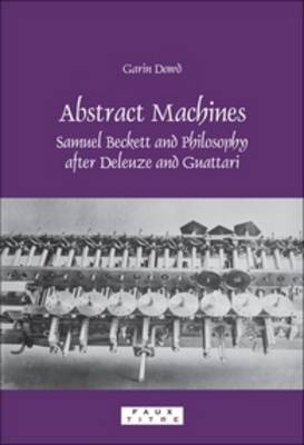 Abstract Machines: Samuel Beckett and Philosophy after Deleuze and Guattari - Faux Titre 295 (Paperback)