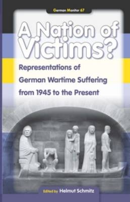 A Nation of Victims?: Representations of German Wartime Suffering from 1945 to the Present - German Monitor 67 (Hardback)
