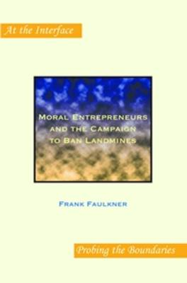 Moral Entrepreneurs and the Campaign to Ban Landmines - At the Interface / Probing the Boundaries 35 (Paperback)