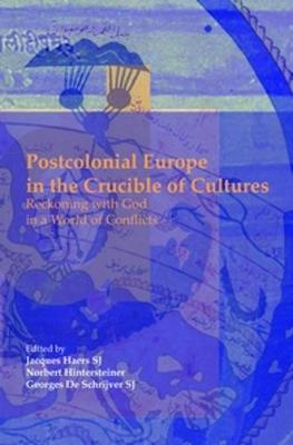 Postcolonial Europe in the Crucible of Cultures: Reckoning with God in a World of Conflicts - Currents of Encounter 34 (Paperback)