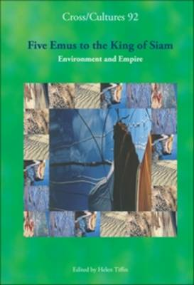 Five Emus to the King of Siam: Environment and Empire - Cross/Cultures 92 (Hardback)