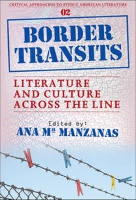Border Transits: Literature and Culture across the Line - Critical Approaches to Ethnic American Literature 2 (Paperback)
