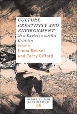 Culture, Creativity and Environment: New Environmentalist Criticism - Nature, Culture and Literature 5 (Paperback)