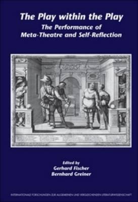 The Play within the Play: The Performance of Meta-Theatre and Self-Reflection - Internationale Forschungen zur Allgemeinen und Vergleichenden Literaturwissenschaft 112 (Hardback)