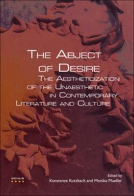The Abject of Desire: The Aestheticization of the Unaesthetic in Contemporary Literature and Culture - GENUS: Gender in Modern Culture 9 (Paperback)
