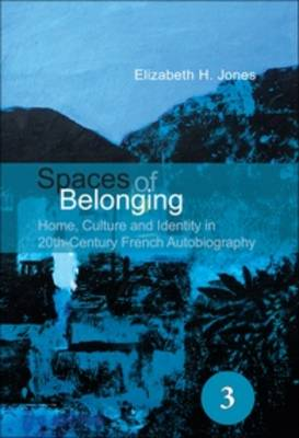 Spaces of Belonging: Home, Culture and Identity in 20th-Century French Autobiography - Spatial Practices 3 (Paperback)