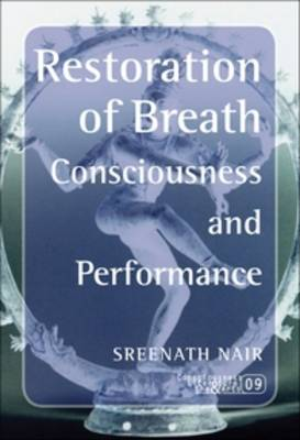 Restoration of Breath: Consciousness and Performance - Consciousness, Literature and the Arts 9 (Paperback)