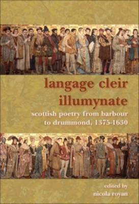 Langage Cleir Illumynate: Scottish Poetry from Barbour to Drummond, 1375-1630 - SCROLL: Scottish Cultural Review of Language and Literature 10 (Paperback)