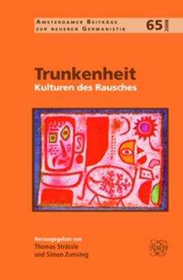 Trunkenheit: Kulturen des Rausches - Amsterdamer Beitrage zur neueren Germanistik 65 (Hardback)
