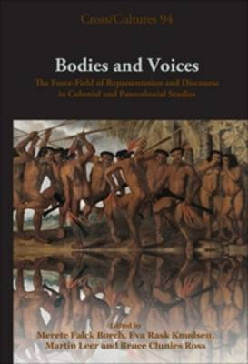 Bodies and Voices: The Force-Field of Representation and Discourse in Colonial and Postcolonial Studies - Cross/Cultures 94 (Hardback)