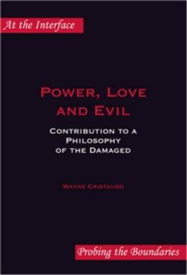 Power, Love and Evil: Contribution to a Philosophy of the Damaged - At the Interface / Probing the Boundaries 42 (Paperback)