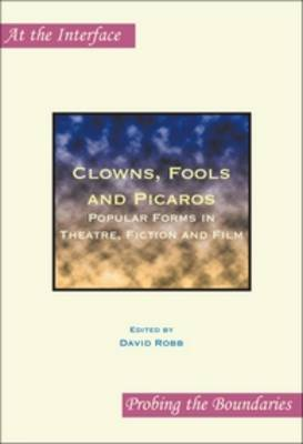 Clowns, Fools and Picaros: Popular Forms in Theatre, Fiction and Film - At the Interface / Probing the Boundaries 43 (Paperback)