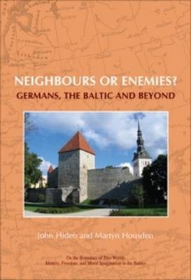 Neighbours or enemies?: Germans, the Baltic and beyond - On the Boundary of Two Worlds 12 (Paperback)