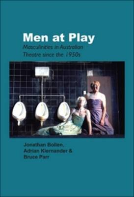 Men at Play: Masculinities in Australian Theatre since the 1950s - Australian Playwrights 11 (Paperback)