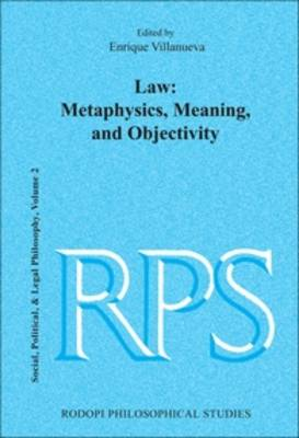 Law: Metaphysics, Meaning, and Objectivity - Rodopi Philosophical Studies / Social, Political and Legal Philosophy 8 (Hardback)