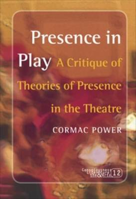 Presence in Play: A Critique of Theories of Presence in the Theatre - Consciousness, Literature and the Arts 12 (Paperback)