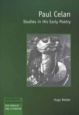 Paul Celan: Studies in His Early Poetry - Amsterdamer Publikationen zur Sprache und Literatur 157 (Paperback)