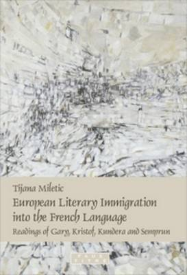 European Literary Immigration into the French Language: Readings of Gary, Kristof, Kundera and Semprun - Faux Titre 313 (Paperback)