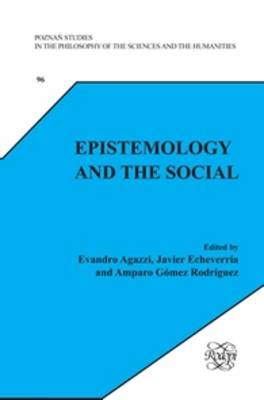 Epistemology and the Social - Poznan Studies in the Philosophy of the Sciences and the Humanities 96 (Paperback)
