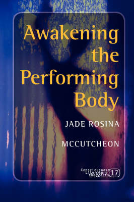 Awakening the Performing Body - Consciousness, Literature and the Arts 17 (Paperback)