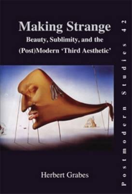 Making Strange: Beauty, Sublimity, and the (Post) Modern `Third Aesthetic' - Postmodern Studies 42 (Paperback)